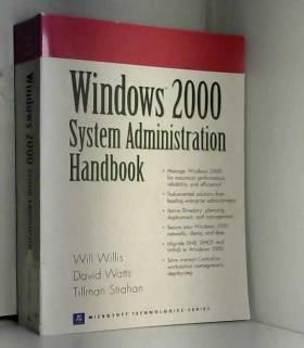 Will Willis, David Watts et Tillman Strahan - Windows 2000 System Administration Handbook