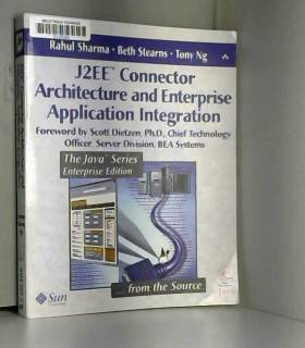 Rahul Sharma, Beth Stearns et Tony Ng - J2EE? Connector Architecture and Enterprise Application Integration