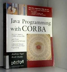Andreas Vogel et Keith Duddy - Java Programming With Corba