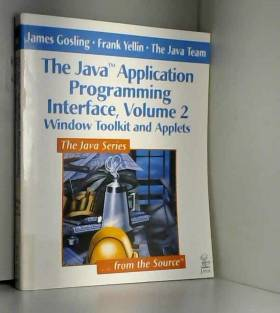 James Gosling, Frank Yellin et Java Team  The - The Java™ Application Programming Interface, Volume 2: Window Toolkit and Applets
