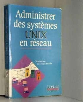 Christian Bac et Dominique Bouillet - Administrer des systèmes UNIX en réseau