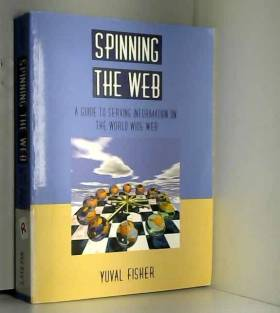 Yuval Fisher et Thomas Sattelberger - Spinning the Web: A Guide to Serving Information on the World Wide Web