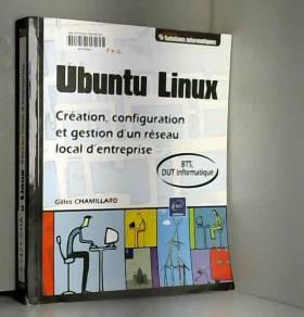 Gilles Chamillard - Ubuntu Linux : Création, configuration et gestion d'un réseau local d'entreprise