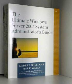 Robert Williams et Mark Walla - The Ultimate Windows Server 2003 System Administrator's Guide