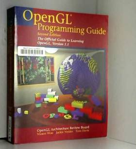 Jackie Neider, M. Woo, T. Davis et OpenGL... - Opengl Programming Guide: The Official Guide to Learning Opengl, Version 1.1