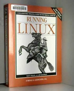 Matt Welsh, Lars Kauffman et Lar Kaufman - Running Linux