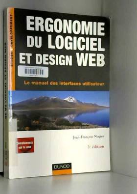Jean-François Nogier - Ergonomie du logiciel et design Web : Le manuel des interfaces utilisateur