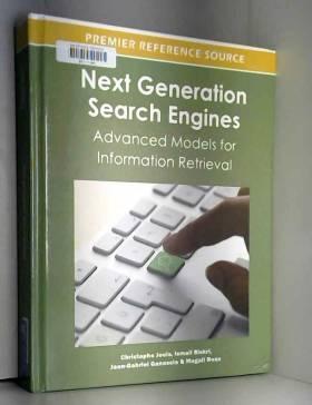 Christophe Jouis, Ismail Biskri, Jean-Gabriel... - Next Generation Search Engines: Advanced Models for Information Retrieval