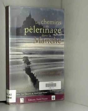 Christine Etienne - LES CHEMINS DE PELERINAGE DANS LA MANCHE. Pèlerins de saint Michel et de saint Jacques