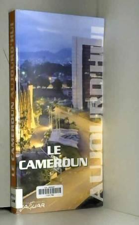 Anne Debel et Emmanuelle Pontié - LE CAMEROUN AUJOURD'HUI
