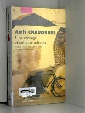 Amit Chaudhuri et Simone Manceau - Une étrange et sublime adresse