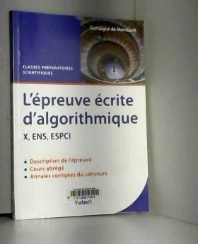 Gonzague de Monicault et André Warusfel - Epreuve écrite d'algorithmique X, ENS, ESPCI : Cours abrégé et annales corrigées, classes...