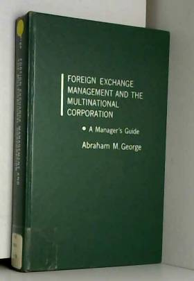 Abraham M. George - Foreign Exchange Management and the Multinational Corporation