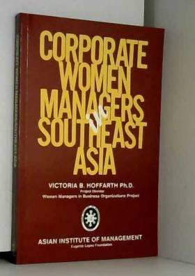 Victoria B Hoffarth - Corporate women managers in Southeast Asia