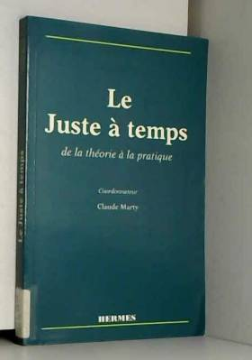 Claude Marty - Le juste à temps : De la théorie à la pratique