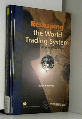 John Croome - Reshaping the World Trading System: A History of the Uruguay Round