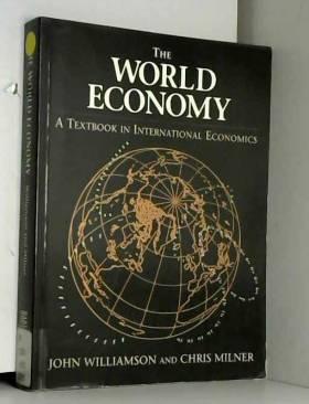 John Williamson et Chris Milner - The World Economy: Textbook in International Economics