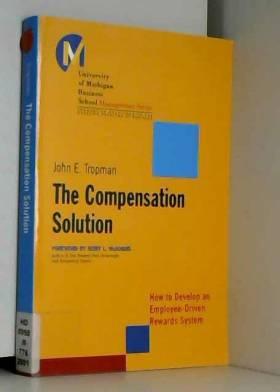 John E. Tropman - The Compensation Solution: How to Develop an Employee-Driven Rewards System