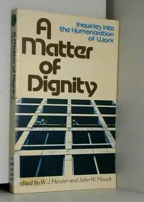 William J. Heisler - Matter of Dignity: Inquires into the Humanization of Work