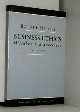 Robert F. Hartley - Business Ethics: Mistakes and Successes