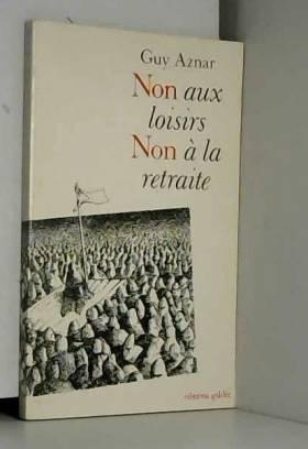 Guy Aznar - Non aux loisirs, non à la retraite