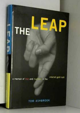 Tom Ashbrook - The Leap: A Memoir of Love and Madness in the Internet Gold Rush