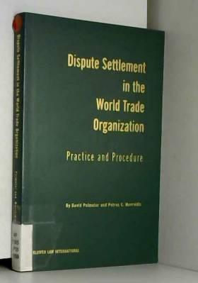 N. David Palmeter et Petros C. Mavroidis - Dispute Settlement in the World Trade Organization: Practice and Procedure