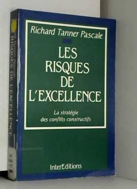 Régine Pascale - Les risques de l'excellence : La stratégie des conflits constructifs