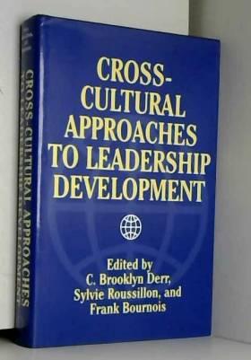 C.Brooklyn Derr, Sylvie Roussillon et Frank... - Cross-Cultural Approaches to Leadership Development
