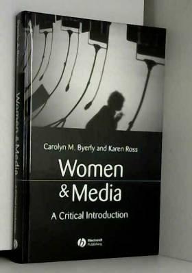 Carolyn M. Byerly et Karen Ross - Women and Media: A Critical Introduction