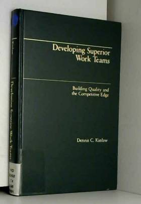 Dennis C. Kinlaw - Developing Superior Work Teams: Building Quality and the Competitive Edge