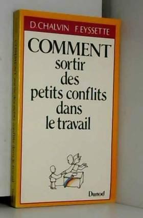 Dominique Chalvin et François Eyssette - Comment sortir des petits conflits dans le travail