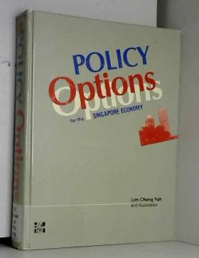 Chong-Yah Lim - Policy Options for the Singapore Economy