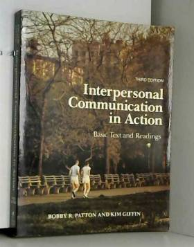 Bobby R. Patton et Kim Giffin - Interpersonal Communication in Action: Basic Text and Readings