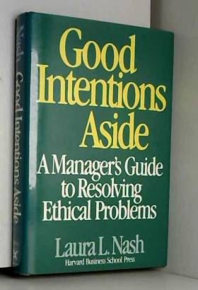 Laura L. Nash - Good Intentions Aside: A Manager's Guide to Resolving Ethical Problems