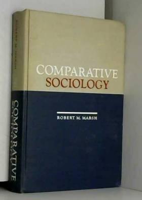 Robert M. Marsh - Comparative Sociology: A Codification of Cross-Societal Analysis