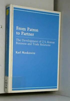K. Moskowitz - From Patron to Partner: The Development of U.S.-Korean Business and Trade Relations