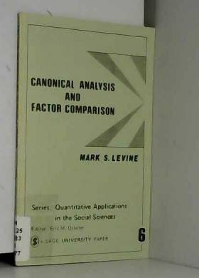 Mark S. Levine - Canonical Analysis and Factor Comparison (Quantitative Applications in the Social Sciences)