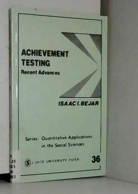 Asaac I. Bejar - Achievement Testing: Recent Advances (Quantitative Applications in the Social Sciences)