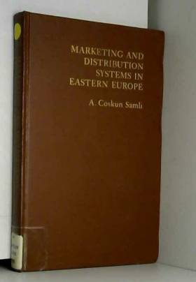 A. Coskun Samli - Marketing and Distribution Systems in Eastern Europe