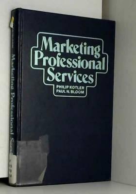 Philip Kotler et Paul N. Bloom - Marketing Professional Services