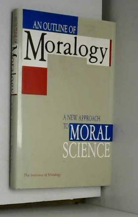 - - An outline of moralogy