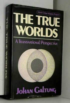 Johan Galtung - The true worlds: A transnational perspective (Preferred worlds for the 1990's)