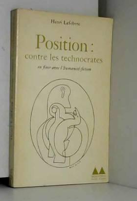 H. Lefebvre - Position: contre les technocrates en finir avec l' humanité-fiction.