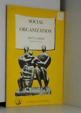 Scott A. Greer - Social Organization: Studies In Sociology