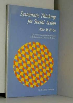 Alice M. Rivlin - Systematic Thinking for Social Action (H. Rowan Gaither Lectures in Systems Science)