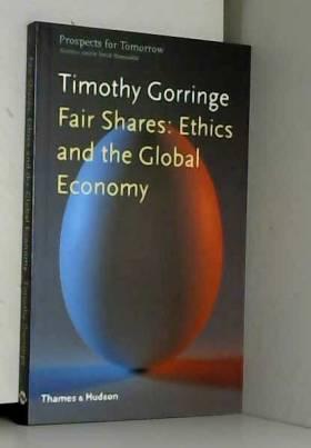 Timothy Gorringe et Yorick Blumenfeld - Fair Shares: Ethics and the Global Economy