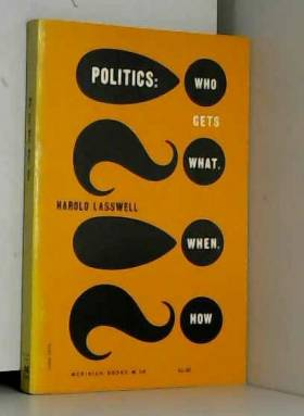 Harold Lasswell - Politics: Who gets what, when, how (Meridian books)