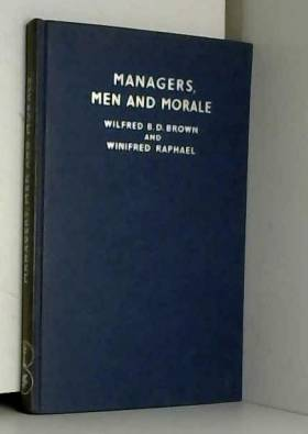 Wilfred B.D. Brown et Winifred Raphael - Managers, Men And Morale