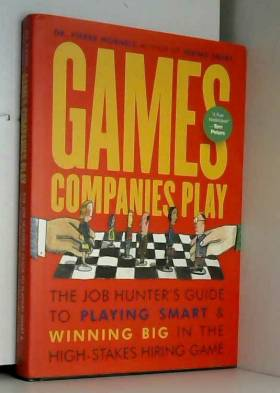 Pierre Mornell - Games Companies Play: A Job-Hunter's Guide to Playing Smart and Winning Big in the High-Stakes...